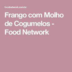 Frango com Molho de Cogumelos - Food Network