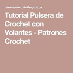 Tutorial Pulsera de Crochet con Volantes - Patrones Crochet