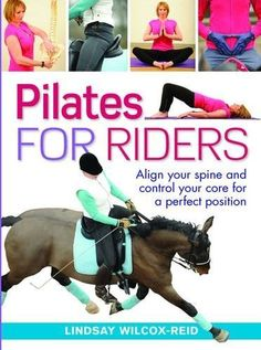 Pilates for Riders: Align Your Spine and Control Your Core for a Perfect Position by Lindsay Wilcox-Reid, http://www.amazon.co.uk/dp/0851319742/ref=cm_sw_r_pi_dp_-0.frb0K5N0KZ