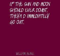William Blake If the Sun and Moon should ever doubt, Quote