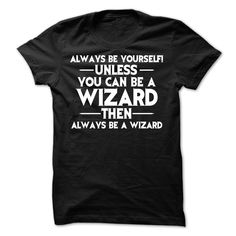 Always be a Wizard T-Shirt T Shirts, Hoodies. Check price ==► https://www.sunfrog.com/LifeStyle/Always-be-a-Wizard-T-Shirt.html?41382