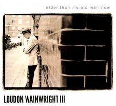 Loudon III Wainwright - Older Than My Old Man Now