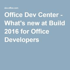 Office Dev Center - What's new at Build 2016 for Office Developers