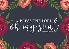Bless the Lord oh my soul Psalm 103:1 Bless the Lord, O my soul, and all that is within me, bless His holy name! The Lord is merciful and gracious, slow to anger and abounding in steadfast love. What a wonderful passage to display your faith and share with others. #blessthelord