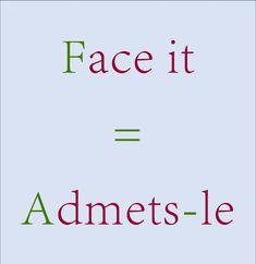 Face it = Admets-le                                                                                                                                                                                 Plus