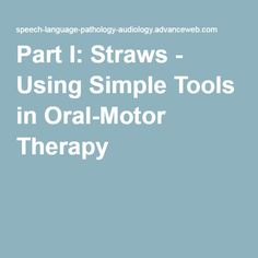 Part I: Straws - Using Simple Tools in Oral-Motor Therapy