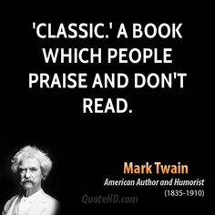 http://www.quotehd.com/imagequotes/TopAuthors/mark-twain-author-classic-a-book-which-people-praise-and-dont.jpg