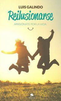 Reilusionarse, de Luis Galindo, es un libro de autoayuda para personas  que quieran dar un rumbo nuevo a su vida y necesiten un empujón optimista. El autor da una media de 270 conferencias al año sobre la temática que trata en el libro. http://www.imosver.com/es/libro/reilusionarse_9970018164