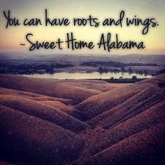 You can have roots and wings.  ~Sweet Home Alabama