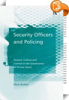 Security Officers and Policing    :  This volume examines how and to what extent security officers make use of`legal tools. The work identifies these tools and draws on two case-study sites to illustrate how security officers make use of them as well as how they fit in broader security systems to secure compliance. The study also examines the occupational culture of security officers and links them into the broader systems of security that operate to police nodes of governance.   The b...