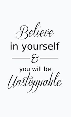 Believe in yourself  you will be unstoppable for fitness videos check out https://www.youtube.com/user/MixonFit/videos