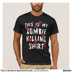 Shop This Is My Blood Splattered Zombie Killing T-shirt created by ZombieStore. Zombie T Shirt, Halloween Shirt, Heartland, Zombies, American Apparel, Fitness Models, Blood, Mens Tops, How To Wear