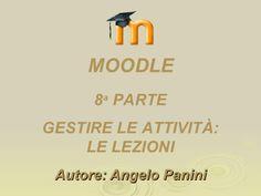 Moodle ottava parte: gestire le attività - le lezioni by Angelo Panini via slideshare