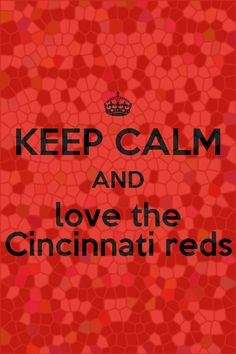 I love the Cincinnati reds!