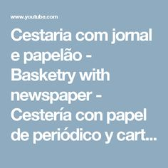 Cestaria com jornal e papelão - Basketry with newspaper - Cestería con papel de periódico y cartón - YouTube