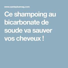 Ce shampoing au bicarbonate de soude va sauver vos cheveux !