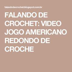 FALANDO DE CROCHET: VIDEO JOGO AMERICANO REDONDO DE CROCHE
