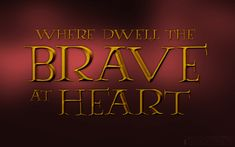 Where Dwell the Brave at Heart by Inspirement.deviantart.com on @DeviantArt