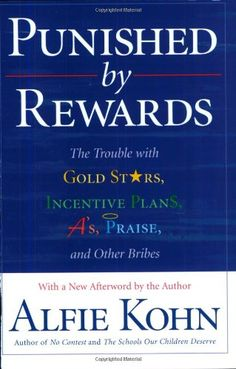 Bestseller Books Online Punished by Rewards: The Trouble with Gold Stars, Incentive Plans, A's, Praise, and Other Bribes Alfie Kohn $10.2  - http://www.ebooknetworking.net/books_detail-0618001816.html