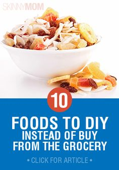 Here are 10 foods that you can make on your own and your body will thank you for it.