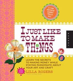 I Just Like to Make Things -Lilla Rogers  (a fabulous book that I got from the library but didn't get to finish. Make sure I get this one again.)