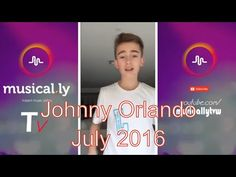 [Musical.ly Tv]Newest of Johnny Orlando Musical.ly -July 2016 - YouTube