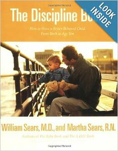 The Discipline Book: How to Have a Better-Behaved Child From Birth to Age Ten: Martha Sears, William Sears: 9780316779036: Amazon.com: Books...