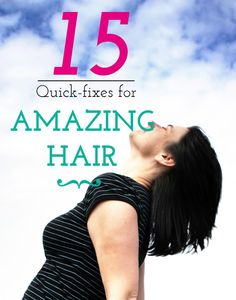 15 quick fixes for amazing hair