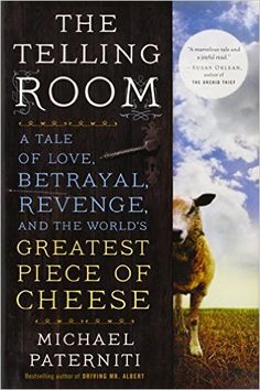 The Telling Room: A Tale of Love, Betrayal, Revenge, and the World's Greatest Piece of Cheese: Michael Paterniti: 9780385337007: Amazon.com: Books