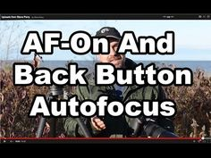 AF-ON & Back Button Autofocus: This May Just Change the Way You Shoot Forever