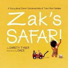 Zak's Safari: A Story about Donor-Conceived Kids of Two-Mom Families: Christy Tyner, Ciaee: 9781502325464: Amazon.com: Books