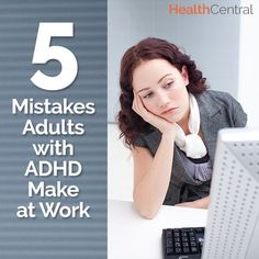 """Adults with ADHD are much more apt to have problems than their non-ADHD counterparts - Common mistakes adults are: """"1) Trying to conform 2) Trying to work harder 3) Trying to do it all 4) Giving up parts of your life to make the job part work 5) Not writing down information"""" (Eileen Bailey)"""