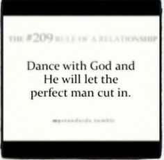 Dance with God and He will let the perfect man cut-in