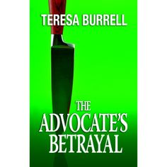 The Advocate's Betrayal (The Advocate Series) eBook: Teresa Burrell: Amazon.com.au: Kindle Store