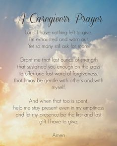 A Caregiver's Prayer - what a beautiful Prayer!  Let my presence be my first and last gift...Wow, that says it all...Amen!?