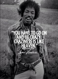 Craziness is like heaven.
