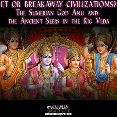 Stillness in the Storm : ET or Breakaway Civilizations Of The Past? | The Sumerian God Anu and the Ancient Seers in the Rig Veda