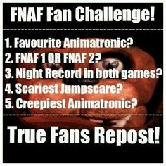 1. Foxy ,2. FNAF 2, 3. 1st game I haven't played and 2nd game I haven't even got past the first night -.-, 4. Probably New Chica cause that demon is evil, 5. Balloon Boy