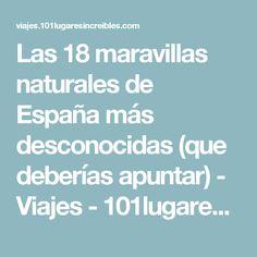 Las 18 maravillas naturales de España más desconocidas (que deberías apuntar) - Viajes - 101lugaresincreibles -