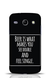 Beer Is What Makes You See Double Anf Feel Single Samsung Galaxy Core i8262 Phone Case