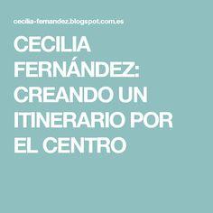 CECILIA FERNÁNDEZ: CREANDO UN ITINERARIO POR EL CENTRO