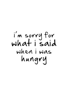 I'm sorry for what i said when i was hungry poster von sinansaydik