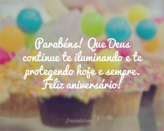 Parabéns! Que Deus continue te iluminando e te protegendo hoje e sempre. Feliz aniversário!