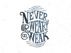 trendgraphy:  Never Weary Or Weak by Nicholas D'Amico Twitter: @Trendgrafeed