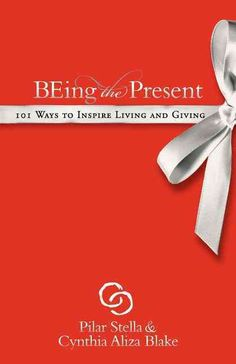Being the Present: 101 Ways to Inspire Living and Giving (Paperback)