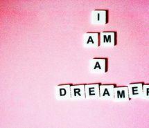 I am a dreamer...