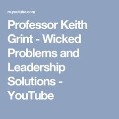Professor Keith Grint - Wicked Problems and Leadership Solutions - YouTube