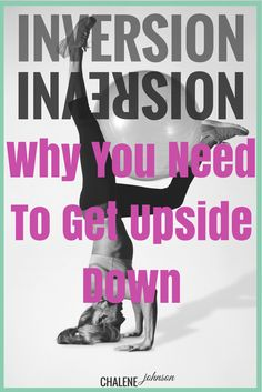 You need to get upside down.. heres why