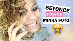BEYONCÉ POSTOU MINHA FOTO - POR CAROL MAMPRIN - YouTube