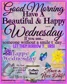 Wednesday Morning Greetings, Blessed Wednesday, Happy Wednesday Quotes, Happy Morning Quotes, Good Morning Wednesday, Good Morning Prayer, Good Day Quotes, Morning Inspirational Quotes, Morning Greetings Quotes